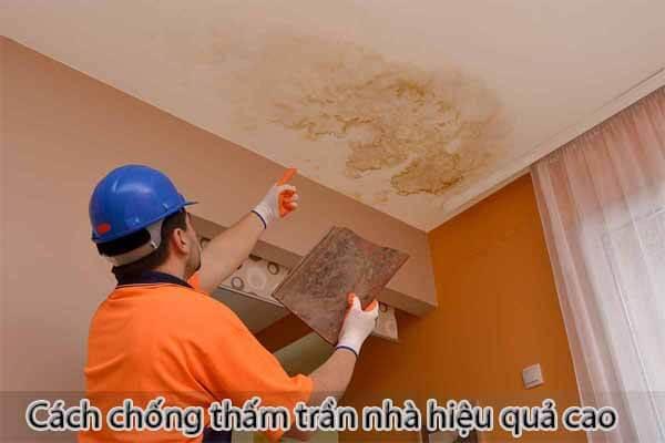 Cách chống thấm trần nhà hiệu quả cao tuyệt đối