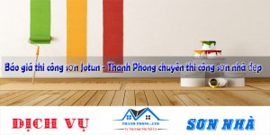 Báo giá thi công sơn Jotun - Thanh Phong chuyên thi công sơn nhà đẹp