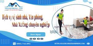 Dịch vụ vệ sinh nhà, Văn phòng, Nhà Xưởng chuyên nghiệp