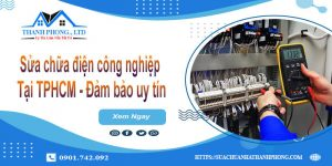 Sửa chữa điện công nghiệp tại TPHCM - Đảm bảo uy tín